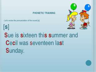 PHONETIC TRAINING - Let's revise the pronunciation of the sound [s] [s] Sue i