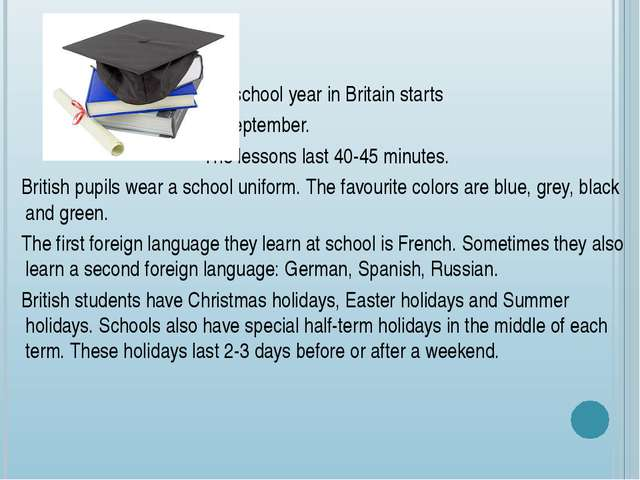 The school year in Britain starts in September. The lessons last 40-45 minut...