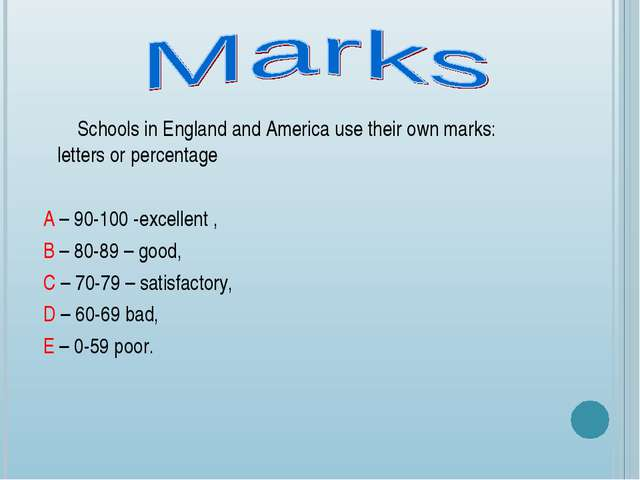 Schools in England and America use their own marks: letters or percentage A...