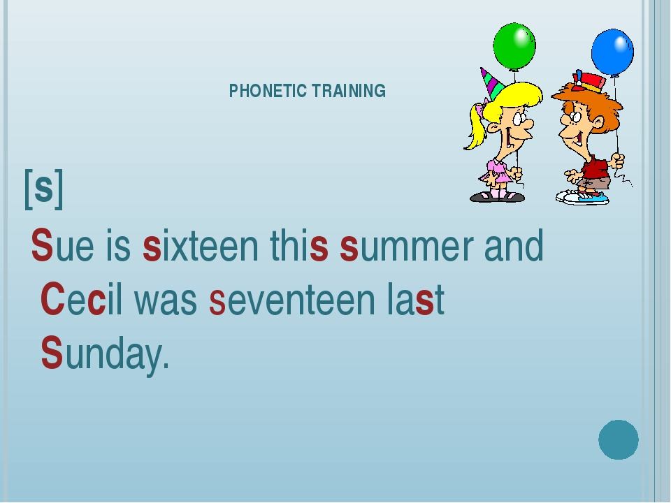 PHONETIC TRAINING [s] Sue is sixteen this summer and Cecil was seventeen last...