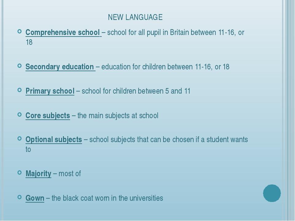 NEW LANGUAGE Comprehensive school – school for all pupil in Britain between 1...