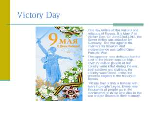Victory Day One day unites all the nations and religious of Russia. It is May