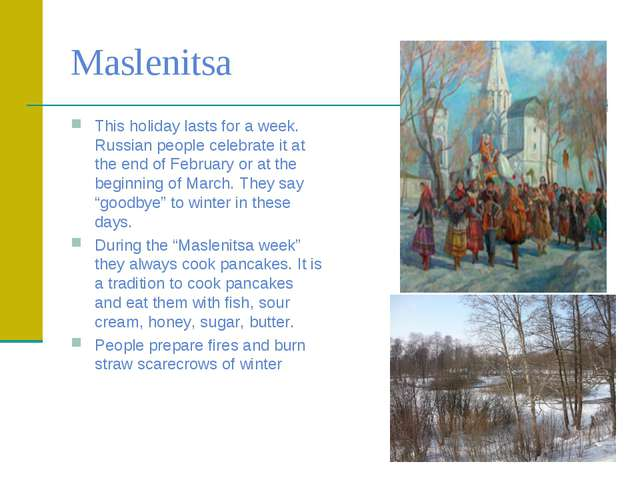 Maslenitsa This holiday lasts for a week. Russian people celebrate it at the...