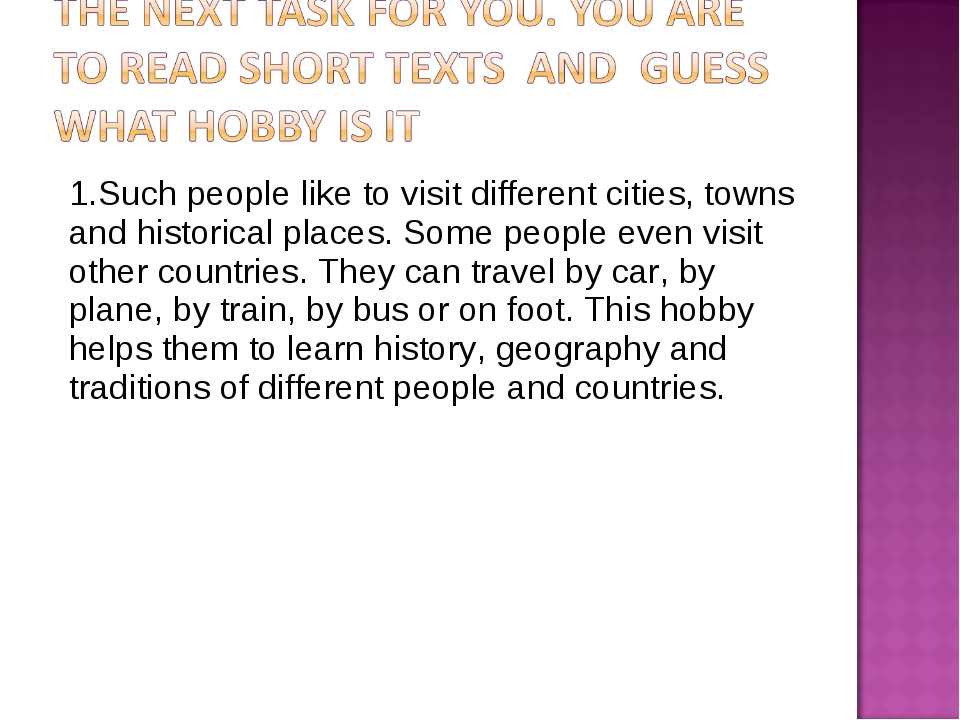 1.Such people like to visit different cities, towns and historical places. So...