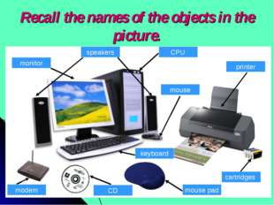 Recall the names of the objects in the picture. keyboard mouse pad printer CP