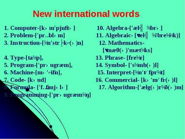 1. Computer-[kəm'pjuːtə] 10. Algebra-['ælʤɪbrə] 2. Problem-['prɔbləm] 11. Alg...