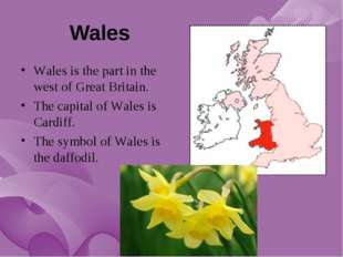 Wales Wales is the part in the west of Great Britain. The capital of Wales is