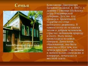Семья Константин Дмитриевич Бальмонт родился в 1867 г. в деревне Гумнищи Шуй