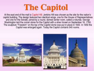 At the east end of the mall is Capitol Hill. Jenkins Hill was chosen as the