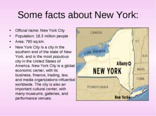 Some facts about New York: Official name: New York City Population: 18.3 mill