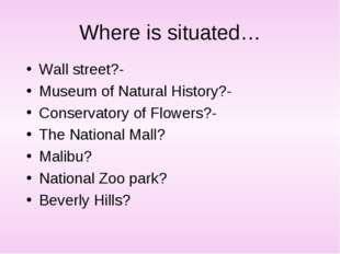 Where is situated… Wall street?- Museum of Natural History?- Conservatory of