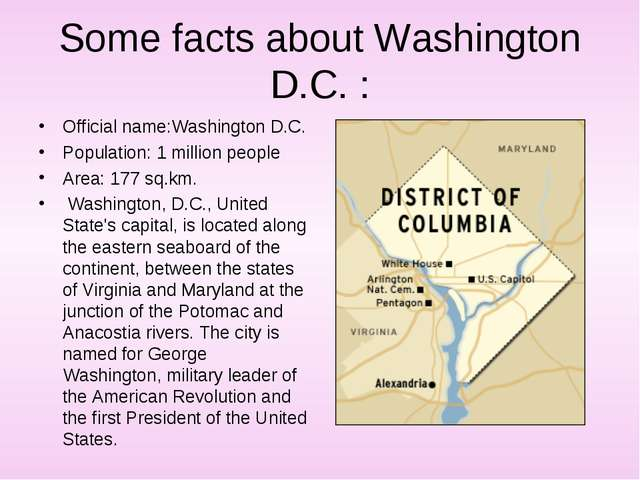 Some facts about Washington D.C. : Official name:Washington D.C. Population:...