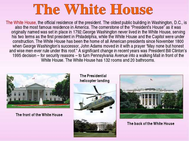 The White House, the official residence of the president. The oldest public...