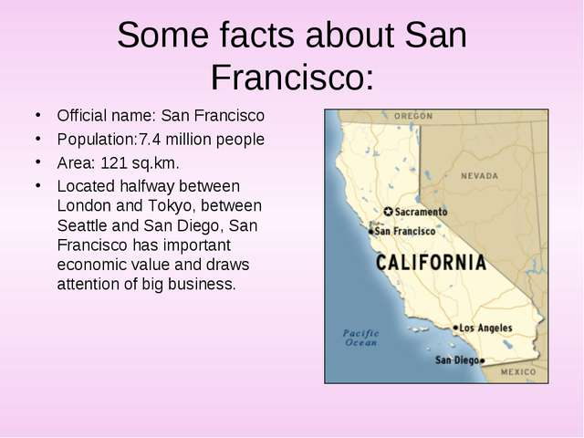 Some facts about San Francisco: Official name: San Francisco Population:7.4 m...