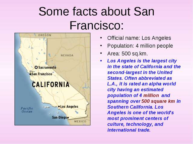 Some facts about San Francisco: Official name: Los Angeles Population: 4 mill...