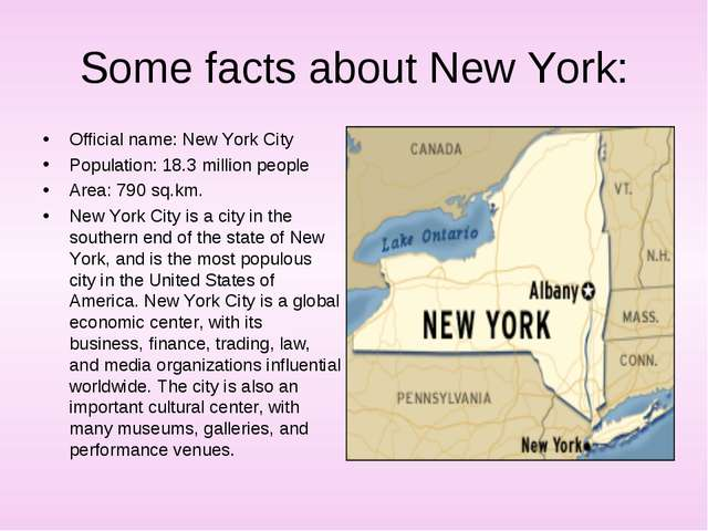 Some facts about New York: Official name: New York City Population: 18.3 mill...
