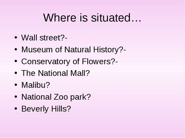 Where is situated… Wall street?- Museum of Natural History?- Conservatory of...