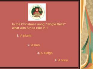 "In the Christmas song ""Jingle Bells"" what was fun to ride in ? 1. A plane 2."