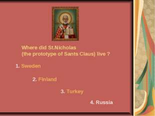 Where did St.Nicholas (the prototype of Sants Claus) live ? 1. Sweden 2. Finl
