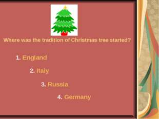 Where was the tradition of Christmas tree started? 1. England 2. Italy 3. Rus