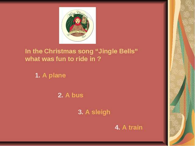 "In the Christmas song ""Jingle Bells"" what was fun to ride in ? 1. A plane 2...."