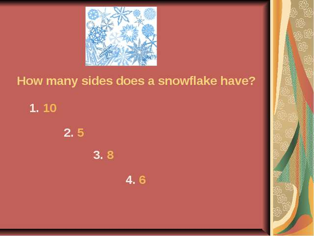 How many sides does a snowflake have? 1. 10 2. 5 3. 8 4. 6