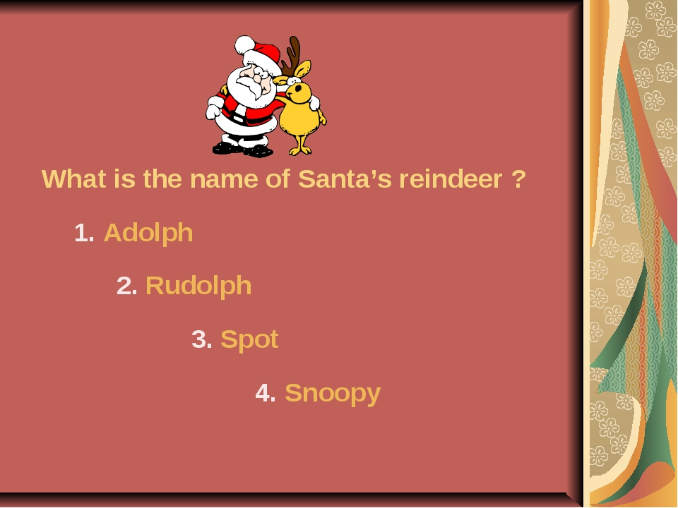 What is the name of Santa's reindeer ? 1. Adolph 2. Rudolph 3. Spot 4. Snoopy