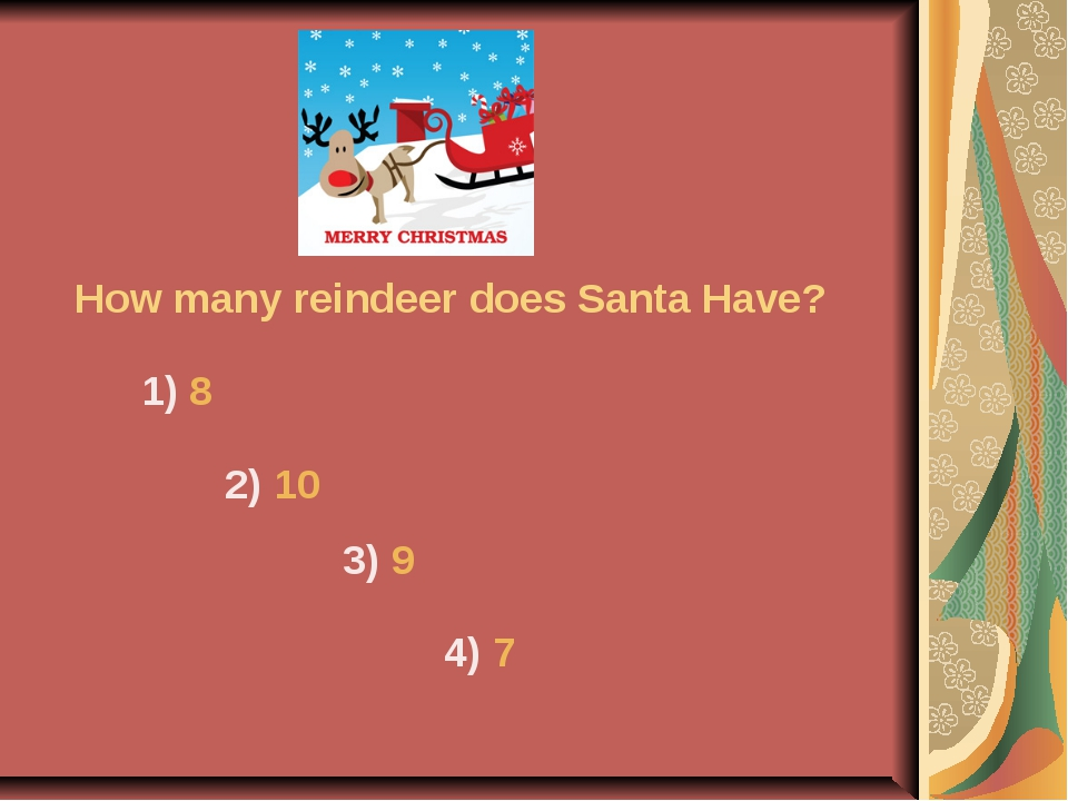 How many reindeer does Santa Have? 1) 8 2) 10 3) 9 4) 7