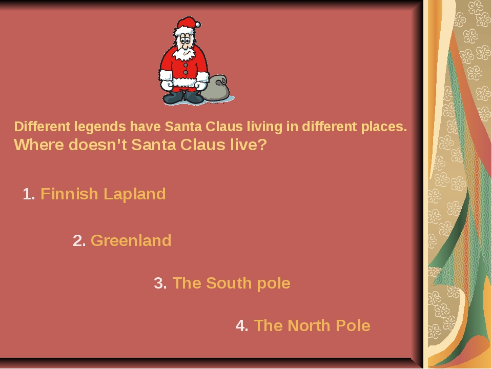 Different legends have Santa Claus living in different places. Where doesn't...