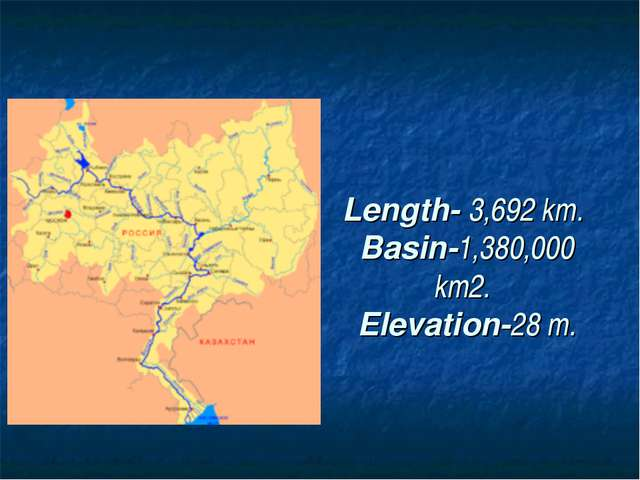 Length- 3,692 km. Basin-1,380,000 km2. Еlevation-28 m.