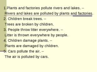 1.Plants and factories pollute rivers and lakes. – Rivers and lakes are pollu