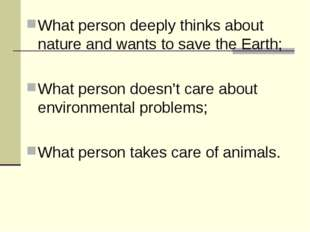 What person deeply thinks about nature and wants to save the Earth; What pers