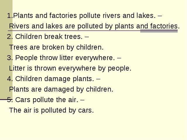 1.Plants and factories pollute rivers and lakes. – Rivers and lakes are pollu...