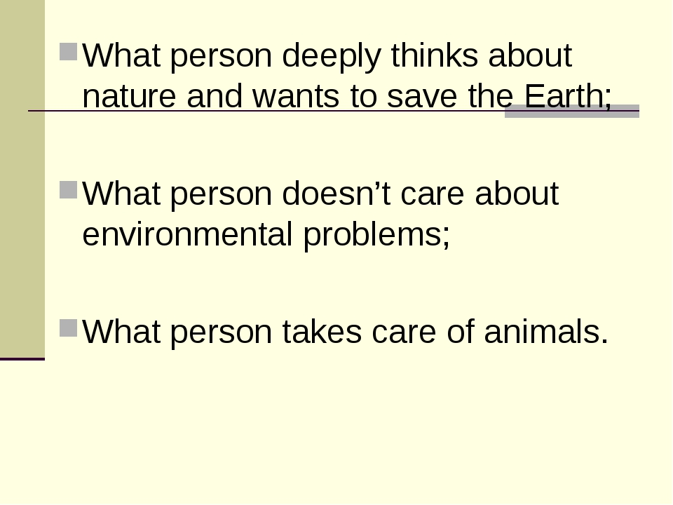 What person deeply thinks about nature and wants to save the Earth; What pers...