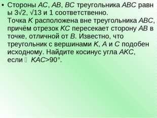 СтороныAC,AB,BCтреугольникаABCравны3√2,√13и 1 соответственно. Точка
