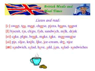 Listen and read: [i:] sweet, tea, meat, cheese, pizza, beans, teapot [I] bisc