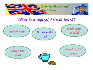 What is a typical British lunch? British Meals and Meal Times It consists of