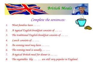 Complete the sentences: Most families have … … A typical English breakfast co