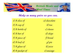 Make as many pairs as you can. British Meals and Meal Times 1) A slice of	a)