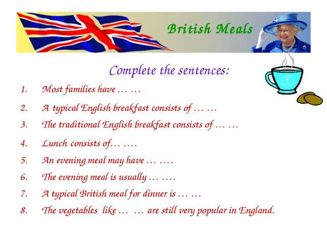 Complete the sentences: Most families have … … A typical English breakfast co...