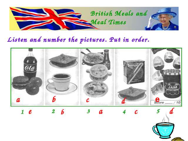 British Meals and Meal Times Listen and number the pictures. Put in order. a...