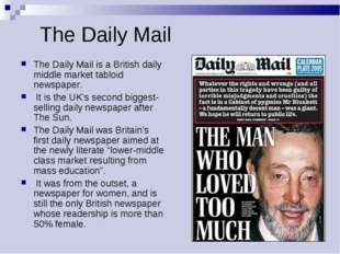 The Daily Mail The Daily Mail is a British daily middle market tabloid newspa