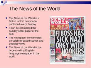 The News of the World The News of the World is a British tabloid newspaper pu