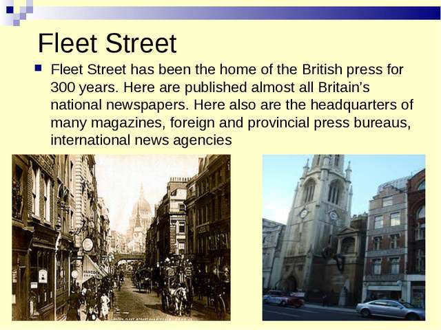 Fleet Street Fleet Street has been the home of the British press for 300 year...