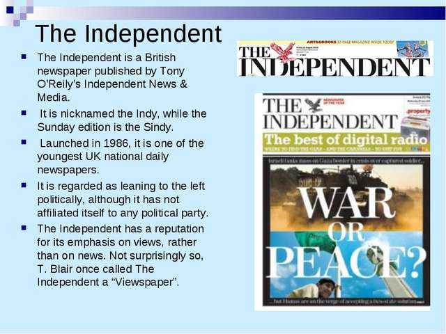 The Independent The Independent is a British newspaper published by Tony O'Re...