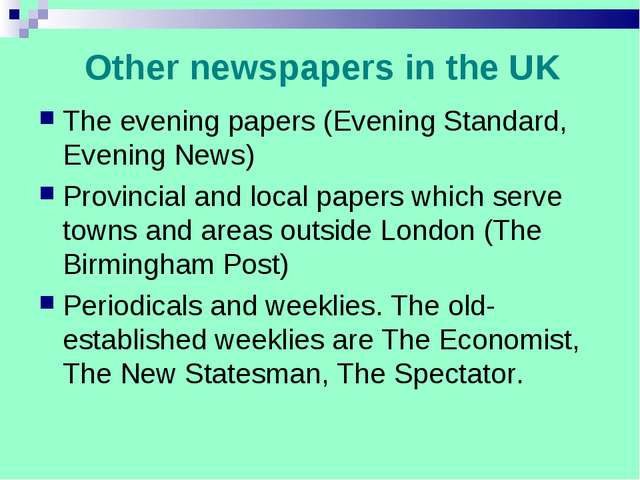Other newspapers in the UK The evening papers (Evening Standard, Evening News...