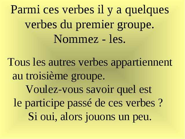 Parmi ces verbes il y a quelques verbes du premier groupe. Nommez - les. Tous...