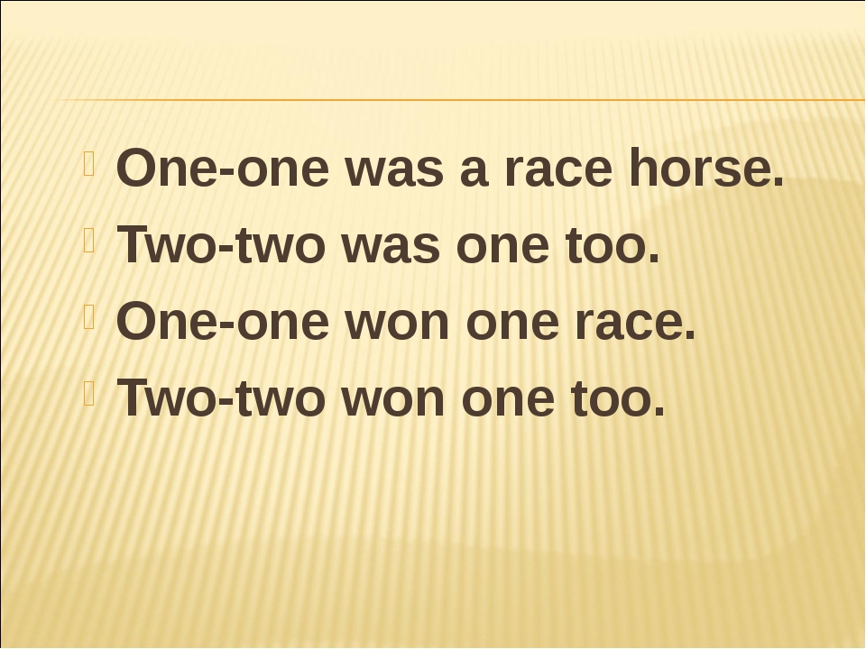 One-one was a race horse. Two-two was one too. One-one won one race. Two-two...