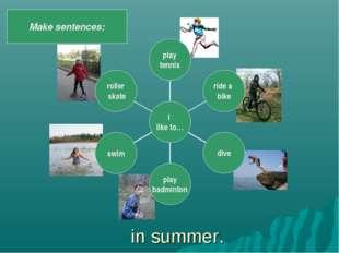 in summer. Make sentences: