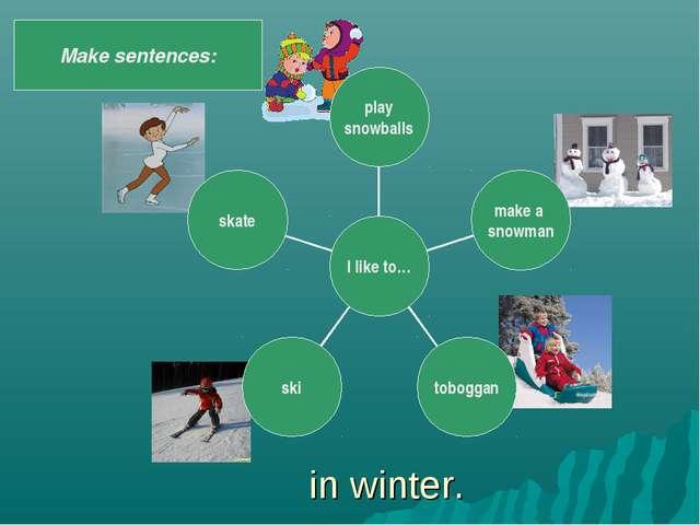 in winter. Make sentences: